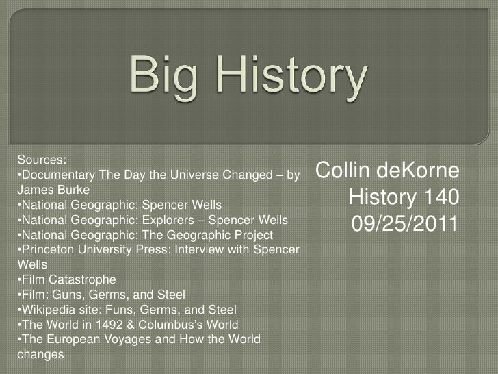 Big History<br />Collin deKorne<br />History 140<br />09/25/2011<br />Sources:<br /><ul><li>Documentary The Day the Univer...