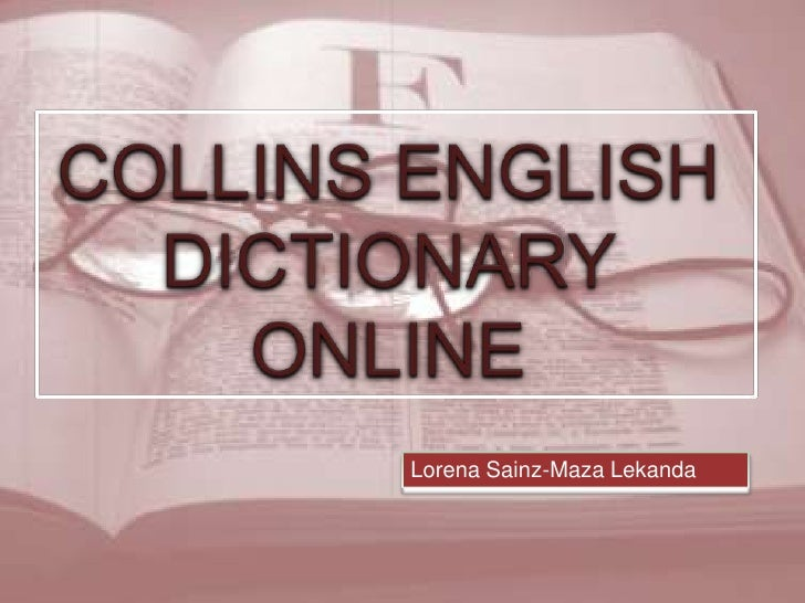 COLLINS ENGLISH DICTIONARY ONLINE<br />Lorena Sainz-Maza Lekanda<br />