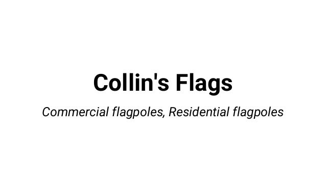 Collin's Flags Commercial flagpoles, Residential flagpoles