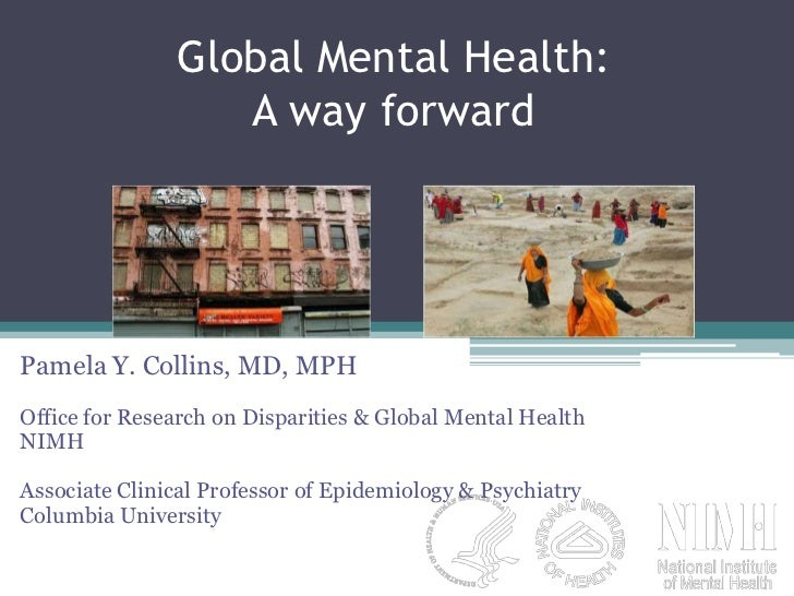 Global Mental Health: A way forward<br />Pamela Y. Collins, MD, MPH<br />Office for Research on Disparities & Global Menta...