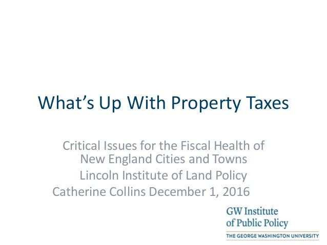 What's Up With Property Taxes Critical Issues for the Fiscal Health of New England Cities and Towns Lincoln Institute of L...