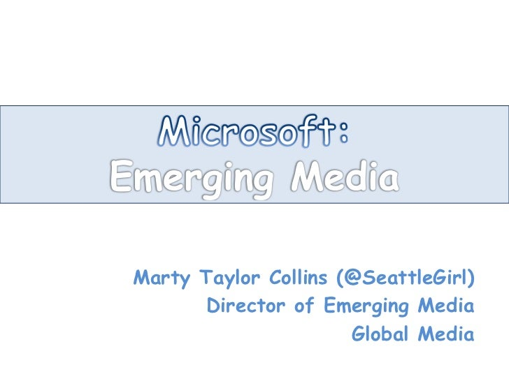 Microsoft: Emerging Media<br />Marty Taylor Collins (@SeattleGirl)<br />Director of Emerging Media<br />Global Media<br />