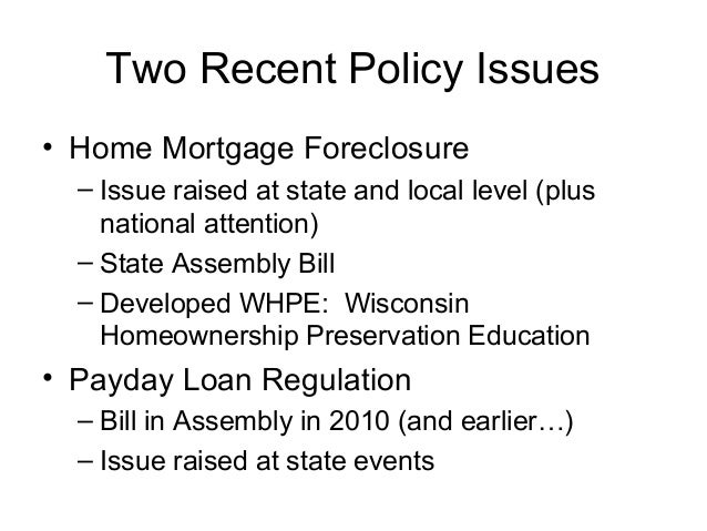 Two Recent Policy Issues • Home Mortgage Foreclosure – Issue raised at state and local level (plus national attention) – S...