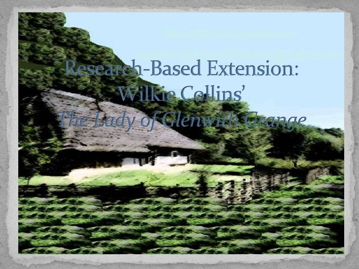 Research-Based Extension:Wilkie Collins'The Lady of Glenwith Grange<br />