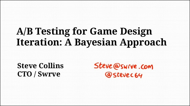 Steve Collins CTO / Swrve A/B Testing for Game Design Iteration: A Bayesian Approach