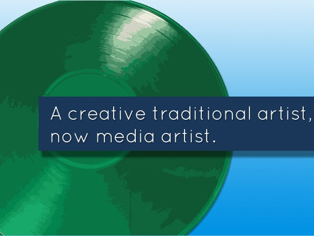 A creative traditional artist, now media artist.