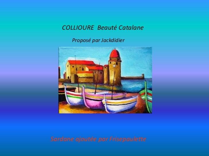 COLLIOURE Beauté Catalane       Proposé par JackdidierSardane ajoutée par Frisepaulette