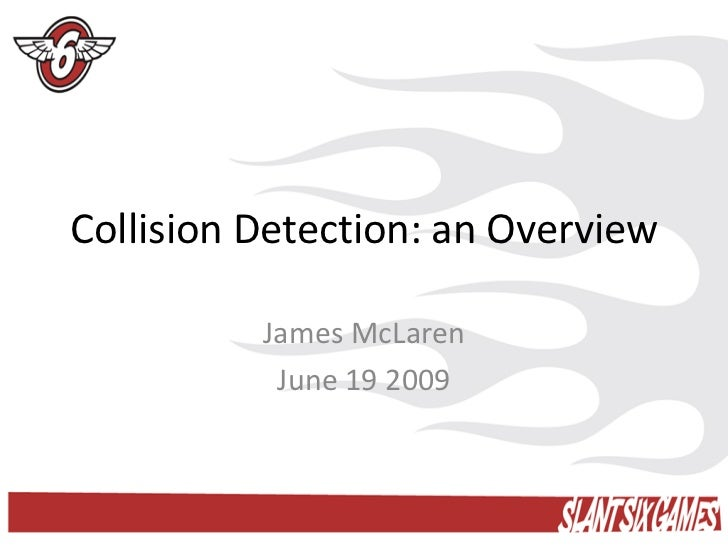 Collision Detection: an Overview          James McLaren           June 19 2009