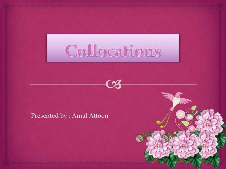 Presented by : Amal Attoon