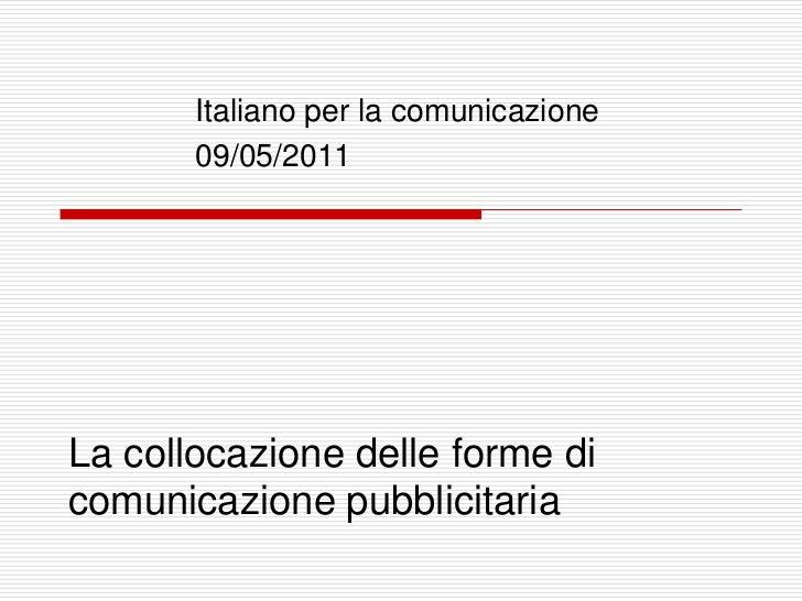 Italiano per la comunicazione       09/05/2011La collocazione delle forme dicomunicazione pubblicitaria