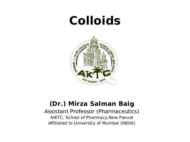 Colloids (Dr.) Mirza Salman Baig Assistant Professor (Pharmaceutics) AIKTC, School of Pharmacy,New Panvel Affiliated to Un...