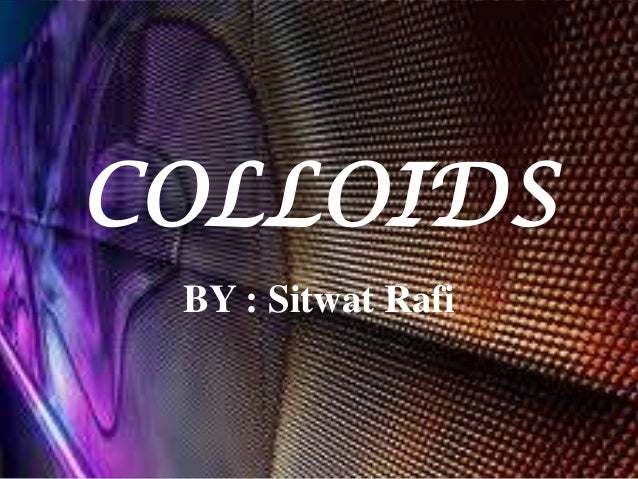 COLLOIDS BY : Sitwat Rafi