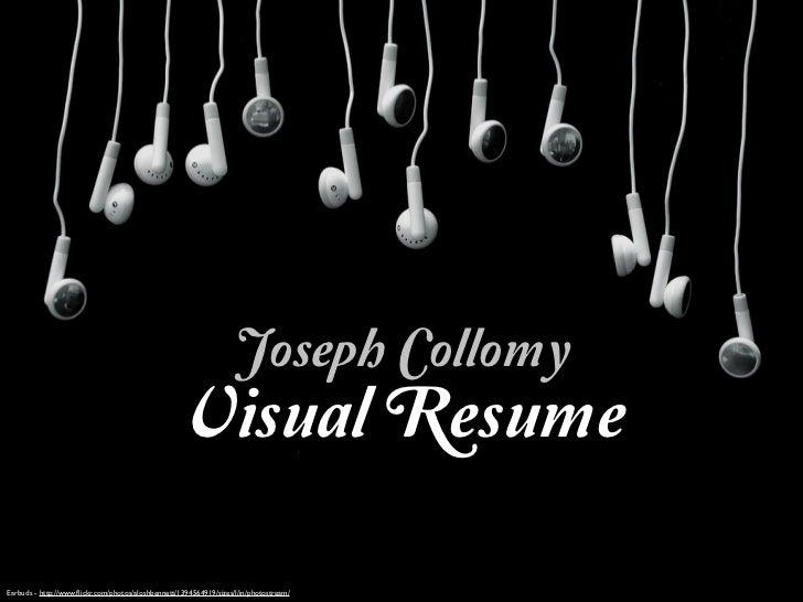 Joseph Collomy                                                   Visual ResumeEarbuds - http://www.flickr.com/photos/aloshb...