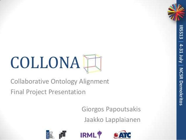 Collaborative Ontology Alignment Final Project Presentation Giorgos Papoutsakis Jaakko Lapplaianen  IRSS13   4-31 July   N...