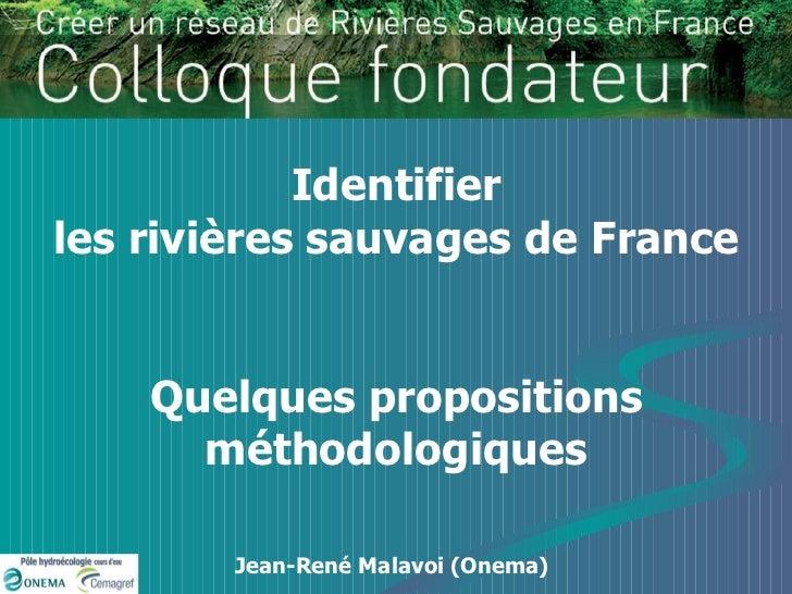 Identifier les rivières sauvages de France Quelques propositions méthodologiques Jean-René Malavoi (Onema)
