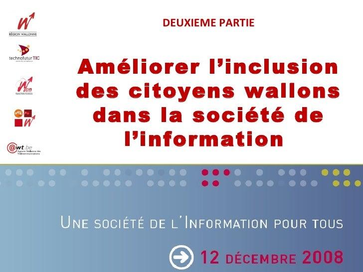 DEUXIEME PARTIE Améliorer l'inclusion des citoyens wallons dans la société de l'information