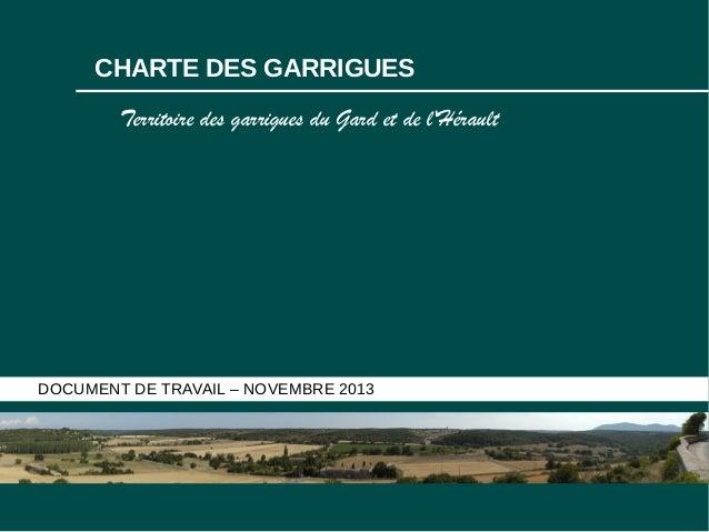 CHARTE DES GARRIGUES Territoire des garrigues du Gard et de l'Hérault  DOCUMENT DE TRAVAIL – NOVEMBRE 2013