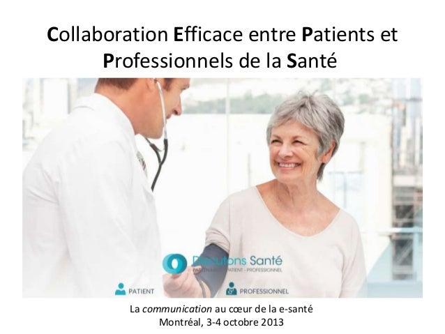 Collaboration Efficace entre Patients et Professionnels de la Santé  La communication au cœur de la e-santé Montréal, 3-4 ...