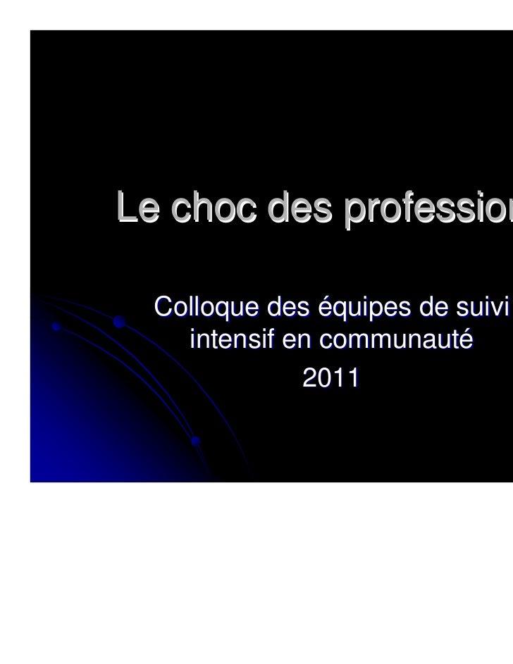 Le choc des professions  Colloque des équipes de suivi    intensif en communauté              2011