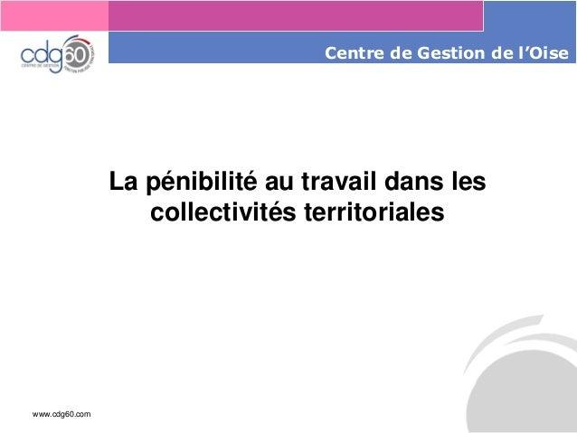 www.cdg60.com  Le management des risques : Une organisation préparée en vaut deux  Centrede Gestion de l'Oise  La pénibili...