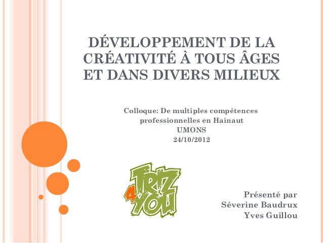 DÉVELOPPEMENT DE LACRÉATIVITÉ À TOUS ÂGESET DANS DIVERS MILIEUX    Colloque: De multiples compétences        professionnel...