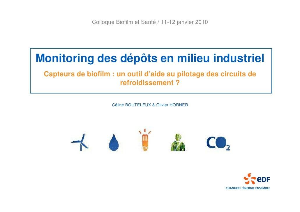 Colloque Biofilm et Santé / 11-12 janvier 2010     Monitoring des dépôts en milieu industriel  Capteurs de biofilm : un ou...