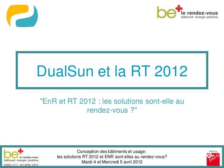 """DualSun et la RT 2012""""EnR et RT 2012 : les solutions sont-elle au             rendez-vous ?""""                Conception des..."""