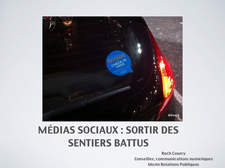 ©@rochMÉDIAS SOCIAUX : SORTIR DES     SENTIERS BATTUS                                Roch Courcy                  Conseill...