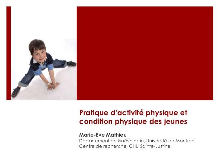 Pratique d'activité physique et condition physique des jeunes<br />Marie-Eve Mathieu<br />Département de kinésiologie, Uni...