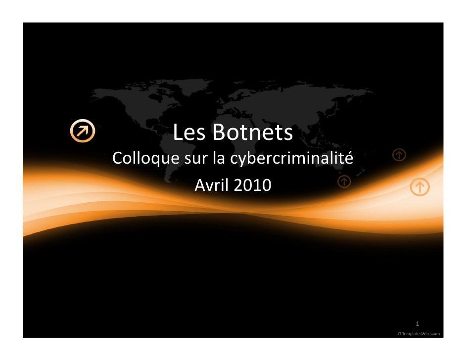 LesBotnets Colloquesurlacybercriminalité           Avril2010                                        1