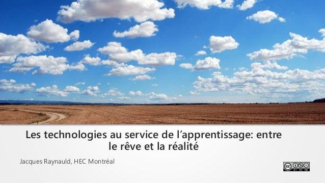 Jacques Raynauld, HEC Montréal Les technologies au service de l'apprentissage: entre le rêve et la réalité Photo du ciel e...