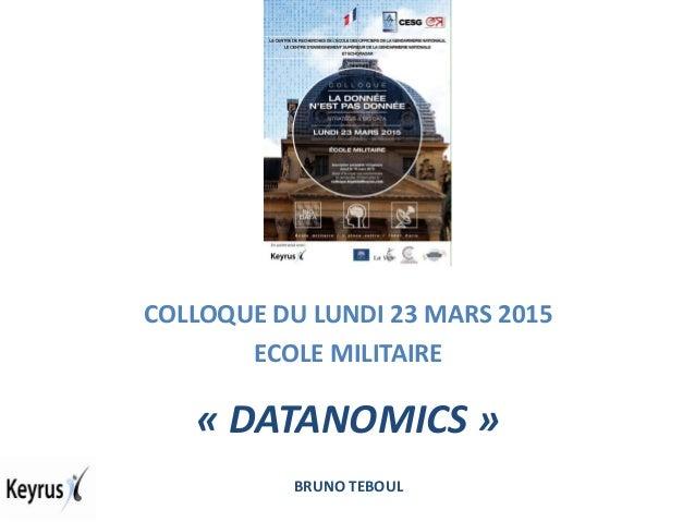 COLLOQUE DU LUNDI 23 MARS 2015 ECOLE MILITAIRE « DATANOMICS » BRUNO TEBOUL