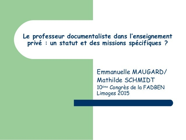 Le professeur documentaliste dans l'enseignement privé: un statut et des missions spécifiques? Emmanuelle MAUGARD/ Mathi...