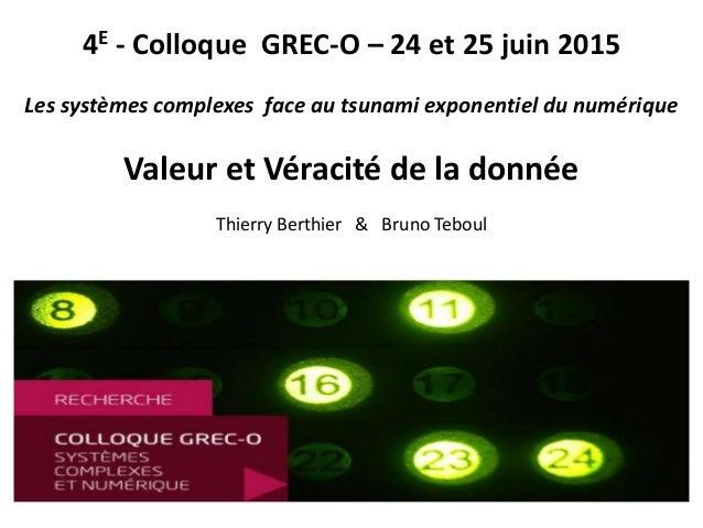 4E - Colloque GREC-O – 24 et 25 juin 2015 Les systèmes complexes face au tsunami exponentiel du numérique Valeur et Véraci...