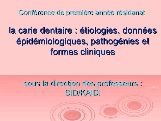 Conférence de première année résidanatConférence de première année résidanat la carie dentaire : étiologies, donnéesla car...