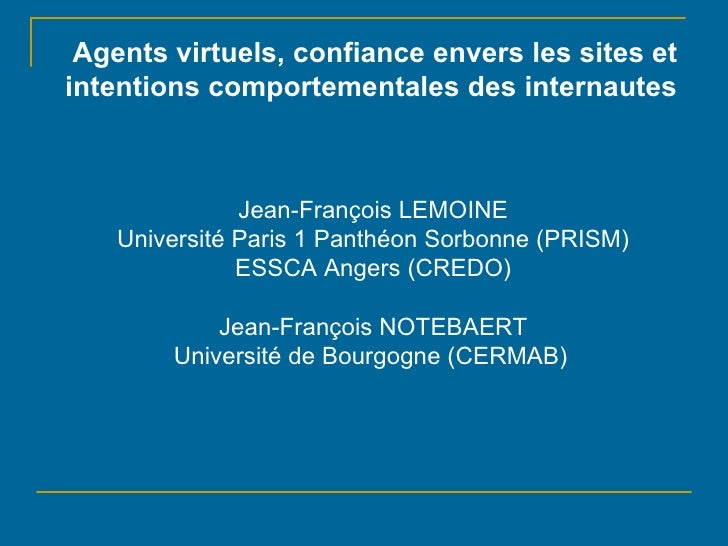 Agents virtuels, confiance envers les sites et intentions comportementales des internautes Jean-François LEMOINE Universit...
