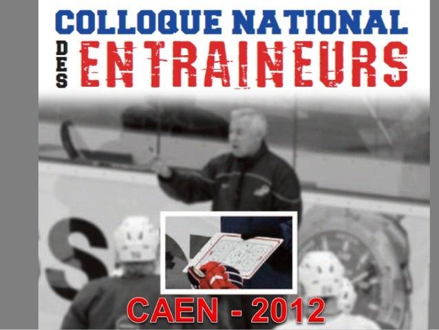 COLLOQUE NATIONAL  DES ENTRAÎNEURS  CAEN 26 MAI 2012  Alex Reinhard