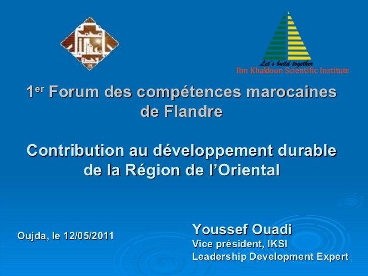 1 er  Forum des compétences marocaines de Flandre Contribution au développement durable de la Région de l'Oriental Youssef...