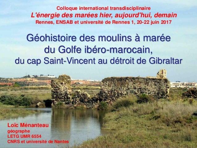 Géohistoire des moulins à marée du Golfe ibéro-marocain, du cap Saint-Vincent au détroit de Gibraltar Loïc Ménanteau géogr...