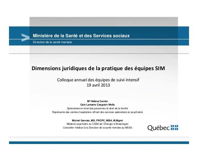Ministère de la Santé et des Services sociaux Dimensions juridiques de la pratique des équipes SIM Colloque annuel des équ...