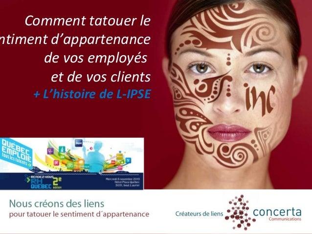 Comment tatouer le  sentiment d'appartenance  de vos employés  et de vos clients  + L'histoire de L-IPSE