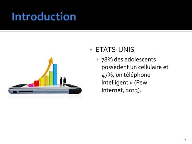 ETATS-UNIS  78% des adolescents possèdent un cellulaire et 47%, un téléphone intelligent » (Pew Internet, 2013). 8 Pew ...
