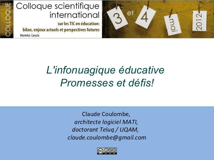 Linfonuagique éducative    Promesses et défis!          Claude Coulombe,       architecte logiciel MATI,      doctorant Te...
