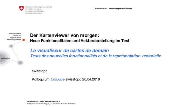 Bundesamt für Landestopografie swisstopo Der Kartenviewer von morgen / Le visualiseur de cartes de demain Bundesamt für La...