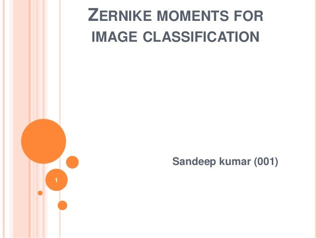 ZERNIKE MOMENTS FOR IMAGE CLASSIFICATION  Sandeep kumar (001) 1