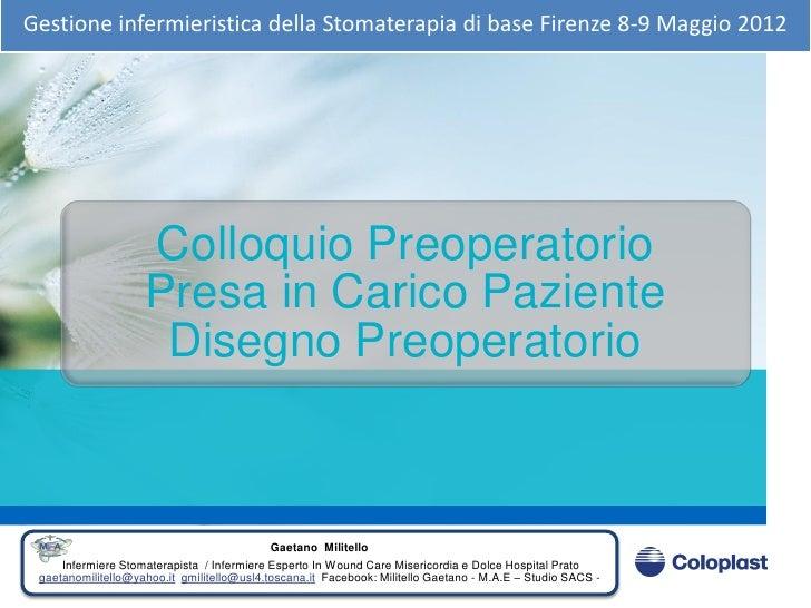Gestione infermieristica della Stomaterapia di base Firenze 8-9 Maggio 2012                    Colloquio Preoperatorio    ...