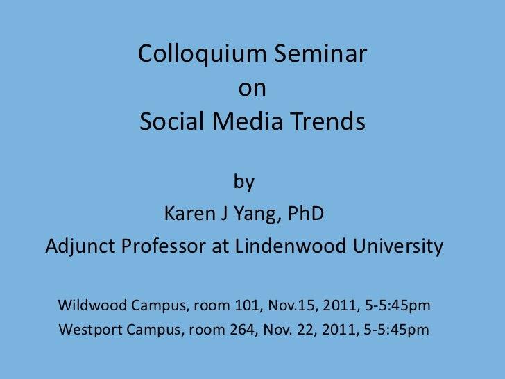 Colloquium Seminar                   on           Social Media Trends                     by             Karen J Yang, PhD...