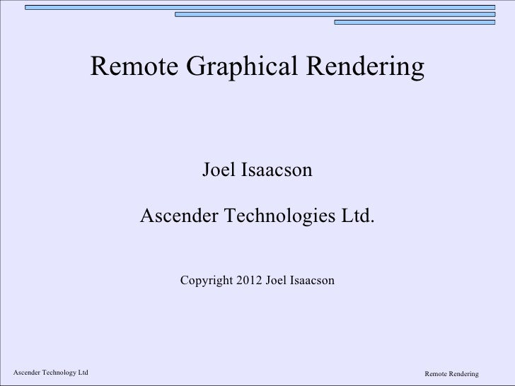 Remote Graphical Rendering                                    Joel Isaacson                             Ascender Technolog...