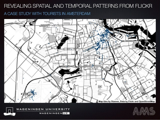 REVEALING SPATIAL AND TEMPORAL PATTERNS FROM FLICKR A CASE STUDY WITH TOURISTS IN AMSTERDAM