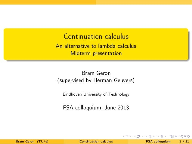 Continuation calculusAn alternative to lambda calculusMidterm presentationBram Geron(supervised by Herman Geuvers)Eindhove...